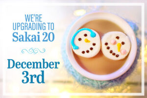 we're upgrading to Sakai 20 December 3rd announcement next to cup of hot chocolate with snowman marshmallows